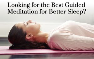 Looking for the Best Guided Meditation for Better Sleep