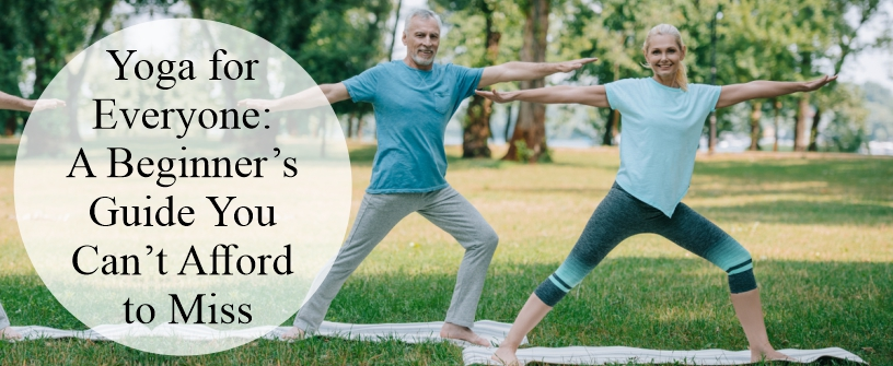 Yoga for Everyone: A Beginner's Guide You Can't Afford to Miss