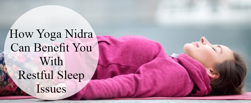 How Yoga Nidra Can Benefit You With Restful Sleep