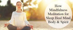 How Mindfulness Meditation for Sleep Heal Mind, Body & Spirit