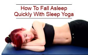 how to fall asleep quickly with sleep yoga