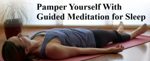 Pamper Yourself With Guided Meditation for Sleep