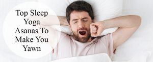 Top Sleep Yoga Asanas To Make You Yawn